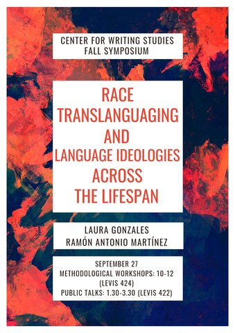 "Event flyer with abstract orange and blue painted background. The text Center for Writing Studies Fall Symposium appears up top along with the name of the symposium below ""Race, Translanguaging, and Language Ideologies Across the Lifespan"" in bold orange text in the middle of the flyer. The names of the presenters, Laura Gonzales and Ramón Antonio Martínez, appear below the main title along with logistical details at the bottom of the flyer."